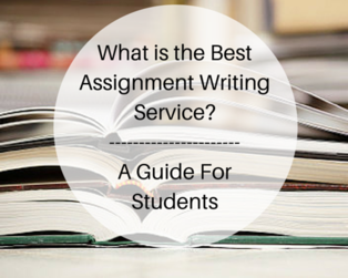 Content what is the best assignment writing service  a guide for students