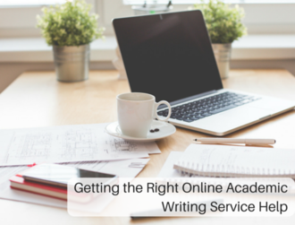 Getting the Right Online Academic Writing Service Help