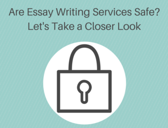 Are Essay Writing Services Safe? Let's Take a Closer Look